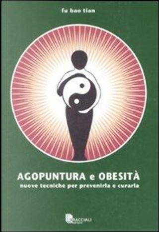 Agopuntura e obesità. Nuove tecniche per prevenirla e curarla by Bao Tian Fu