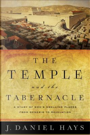 The Temple and the Tabernacle by J. Daniel Hays
