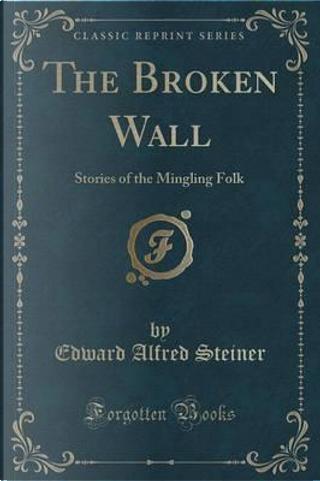 The Broken Wall by Edward Alfred Steiner