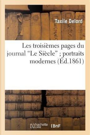 Les Troisiemes Pages du Journal le Siecle ; Portraits Modernes by Delord-T