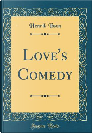 Love's Comedy (Classic Reprint) by Henrik Ibsen