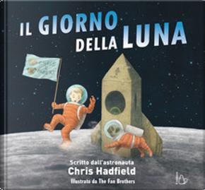 Il giorno della luna by Chris Hadfield, Kate Fillion