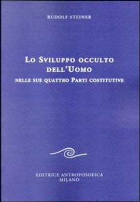 Lo sviluppo occulto dell'uomo nelle sue quattro parti costitutive by Rudolf Steiner