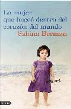 La mujer que buceó dentro del corazón del mundo by Sabina Berman