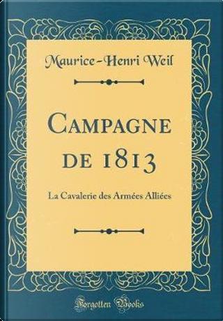 Campagne de 1813 by Maurice-Henri Weil