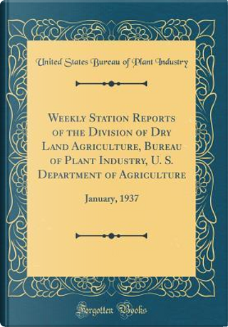Weekly Station Reports of the Division of Dry Land Agriculture, Bureau of Plant Industry, U. S. Department of Agriculture by United States Bureau of Plant Industry