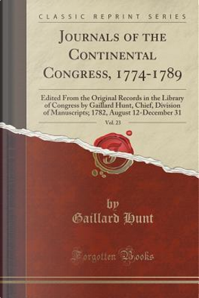 Journals of the Continental Congress, 1774-1789, Vol. 23 by Gaillard Hunt