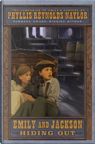 Emily & Jackson Hiding Out by Phyllis Reynolds Naylor