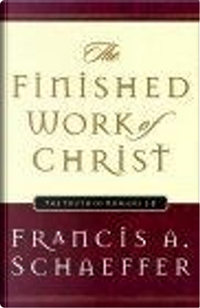 The Finished Work of Christ by Francis A. Schaeffer, Udo W. Middelmann