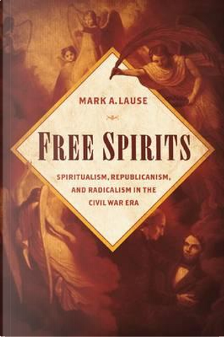 Free Spirits by Mark A. Lause