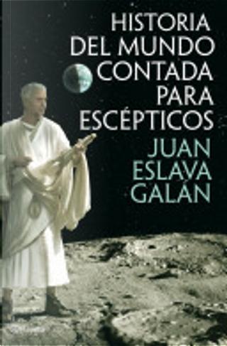 Historia del mundo contada para escépticos by Juan Eslava Galán