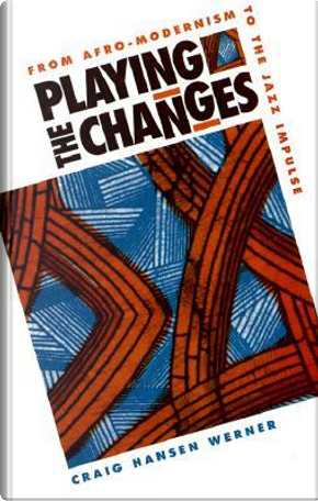 Playing the Changes by Craig Hansen Werner