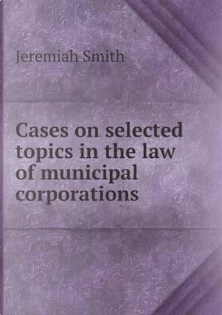 Cases on Selected Topics in the Law of M by Jeremiah Smith