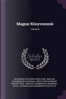 Magyar Könyvszemle; Volume 5 by Orszagos Szechenyi Konyvtar