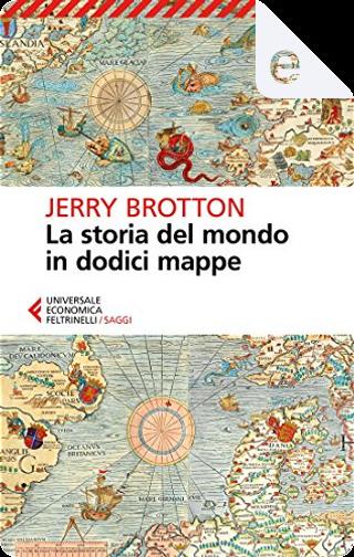 La storia del mondo in dodici mappe by Jerry Brotton