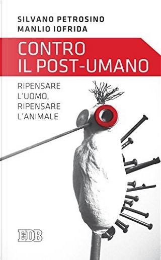 Contro il post-umano by Manlio Iofrida, Silvano Petrosino