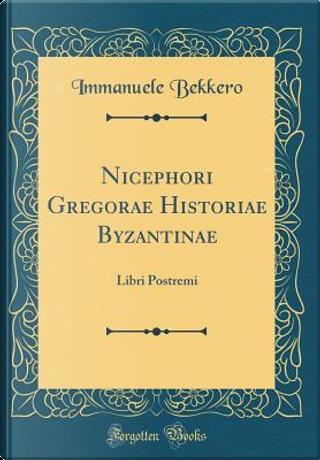 Nicephori Gregorae Historiae Byzantinae by Immanuele Bekkero