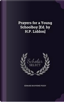 Prayers for a Young Schoolboy [Ed. by H.P. Liddon] by Edward Bouverie Pusey