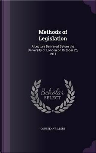 Methods of Legislation by Courtenay Ilbert