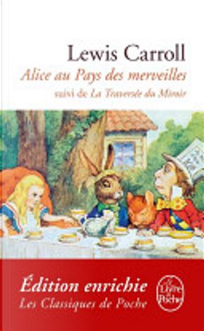 Alice au Pays des Merveilles, suivi de De l'autre côté du miroir by Lewis Carroll