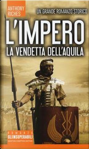La vendetta dell'aquila. L'impero by Anthony Riches