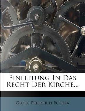 Einleitung in Das Recht Der Kirche. by Georg Friedrich Puchta