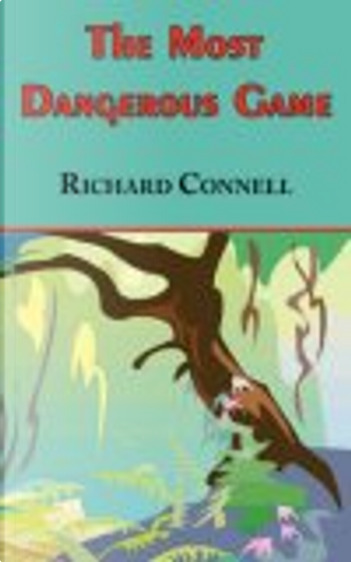 The Most Dangerous Game - Richard Connell's Original Masterpiece by Richard Connell