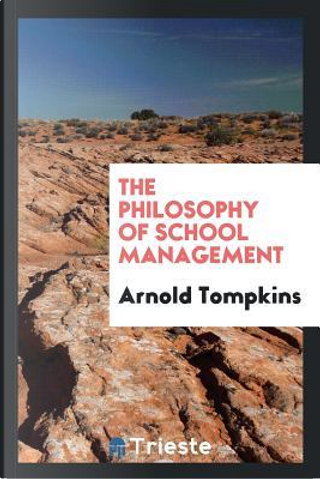 The philosophy of school management by Arnold Tompkins