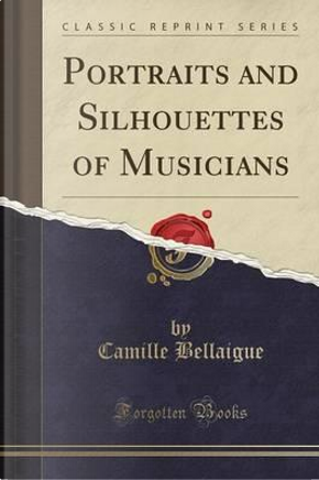Portraits and Silhouettes of Musicians (Classic Reprint) by Camille Bellaigue