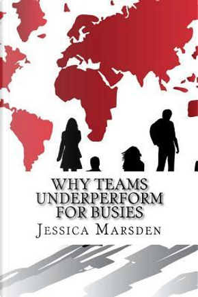 Why Teams Underperform for Busies by Jessica Marsden