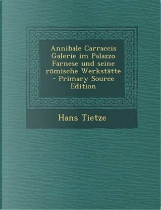Annibale Carraccis Galerie Im Palazzo Farnese Und Seine Romische Werkstatte - Primary Source Edition by Hans Tietze
