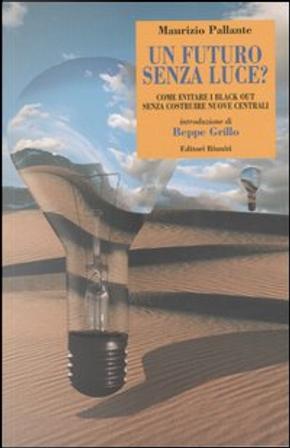 Un futuro senza luce? Come evitare i black out senza costruire nuove centrali by Maurizio Pallante