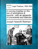 A Concise Treatise on the Law of Arbitrations & Awards by Joseph Haworth Redman