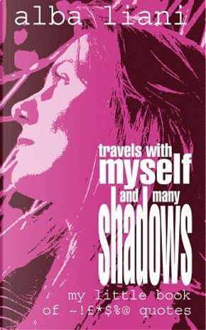 Travels With Myself and Many Shadows by Alba Liani