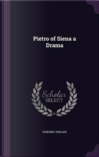 Pietro of Siena a Drama by Professor Stephen Phillips