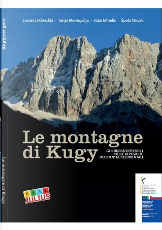 Le montagne di Kugy by Jože Mihelič, Saverio D'Eredità, Tanja Menegalija, Špela Novak