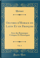 Oeuvres d'Horace en Latin Et en François, Vol. 4 by Horace Horace