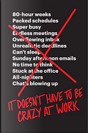 It Doesn't Have to Be Crazy at Work by David Heinemeier Hansson, Jason Fried