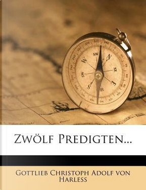 Zwölf Predigten by Gottlieb Christoph Adolf von Harless