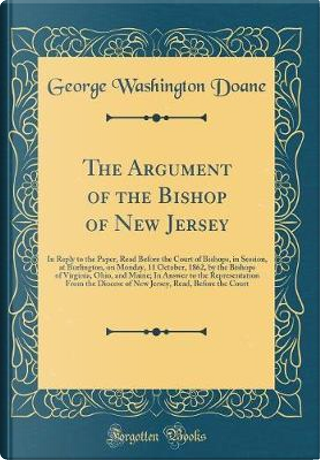 The Argument of the Bishop of New Jersey by George Washington Doane