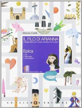 Il filo di Arianna. Epica. Per la Scuola media. Con espansione online by Marisa Carlà