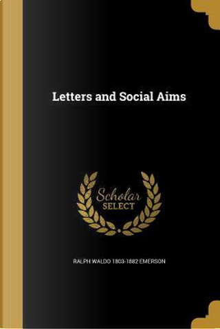 LETTERS & SOCIAL AIMS by Ralph Waldo 1803-1882 Emerson