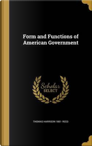FORM & FUNCTIONS OF AMER GOVER by Thomas Harrison 1881 Reed