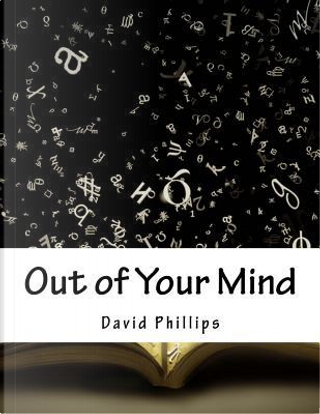 Out of Your Mind by David Phillips