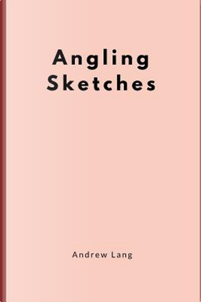 Angling Sketches by ANDREW LANG
