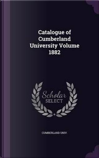 Catalogue of Cumberland University Volume 1882 by Cumberland Univ