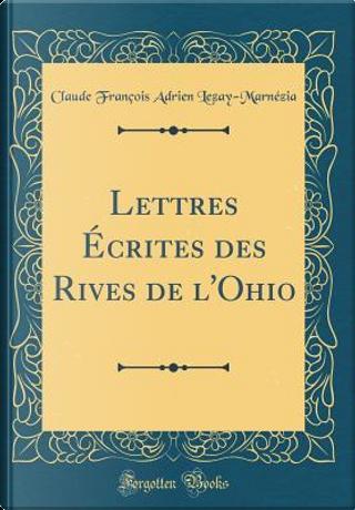 Lettres Écrites des Rives de l'Ohio (Classic Reprint) by Claude François Adrien Lezay-Marnézia