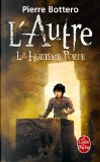 La Huitième Porte by Pierre Bottero