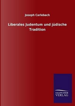 Liberales Judentum und jüdische Tradition by Joseph Carlebach