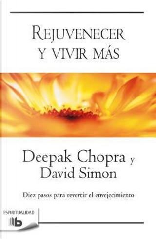Rejuvenecer y vivir más / Grow Younger, Live Longer by DEEPAK CHOPRA
